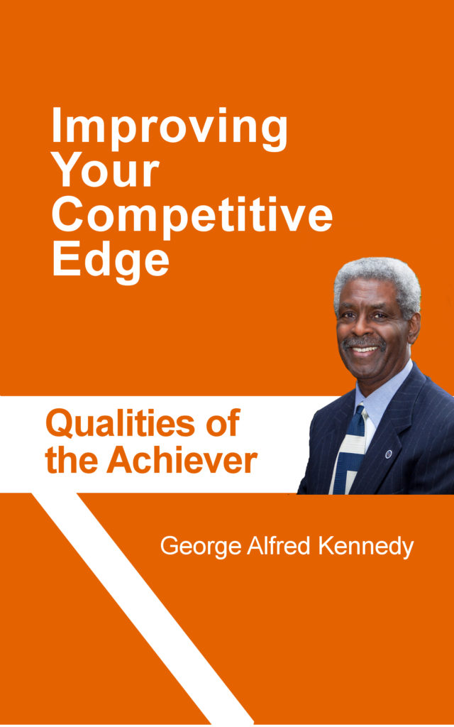 Improving Your Competitive Edge: Qualities of the Achiever by George Alfred Kennedy