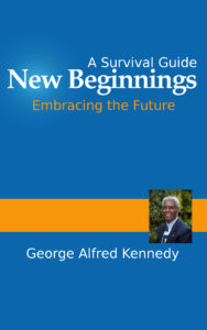 New Beginnings: A Survival Guide - Embracing the Future by George Alfred Kennedy